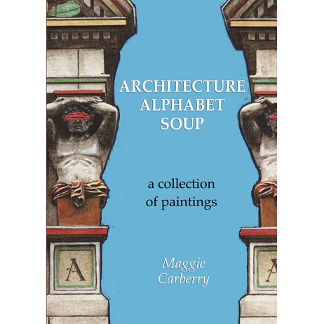 Architectuer Alphabet Soup  by Maggie Carberry